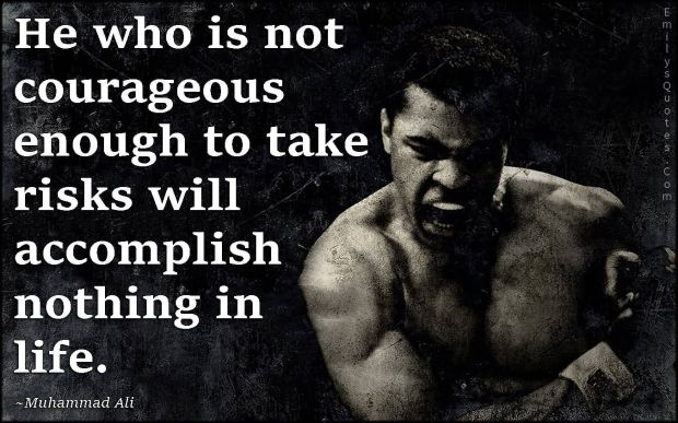 He-who-is-not-courageous-enough-to-take-risks-will-accomplish-nothing-in-life